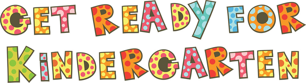 Get Ready for Kindergarten - Getting Ready For Kindergarten