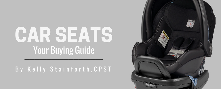 Car Seats Your Buying Guide By Kelly Stainforth Cpst Mom Talk